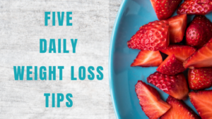 5 Daily Weight Loss Tips