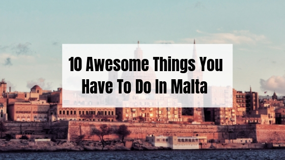 10 Awesome Things You Have To Do In Malta