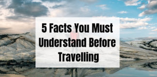 5 Facts You Must Understand Before Travelling