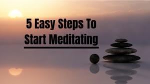 5 Easy Steps To Start Meditating