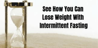 See How You Can Lose Weight With Intermittent Fasting