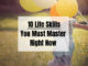 10 Life Skills You Must Master Right Now