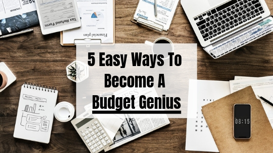 5 Easy Ways To Become A Budget Genius