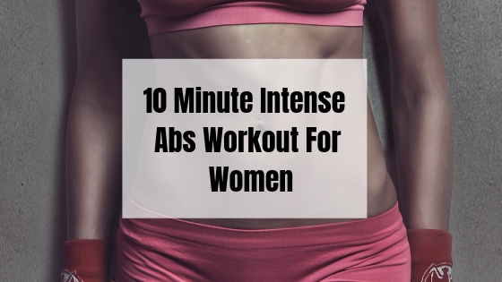 10 Minute Intense Abs Workout For Women