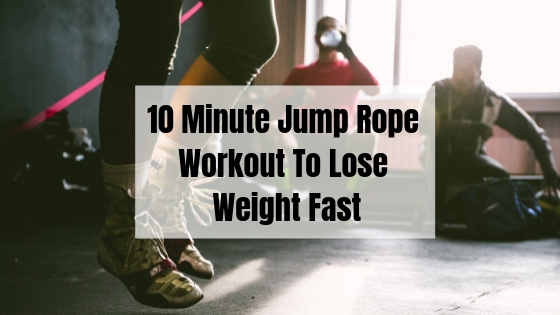10 Minute Jump Rope Workout To Lose Weight Fast