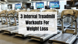 3 Interval Treadmill Workouts For Weight Loss