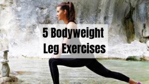 5 Bodyweight Leg Exercises