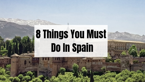 8 Things You Must Do In Spain