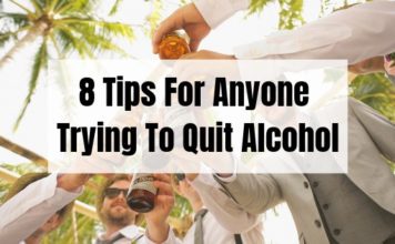 8 Tips For Anyone Trying To Quit Drinking Alcohol