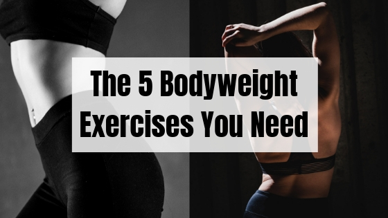 The 5 Bodyweight Exercises You Need To Get In Shape