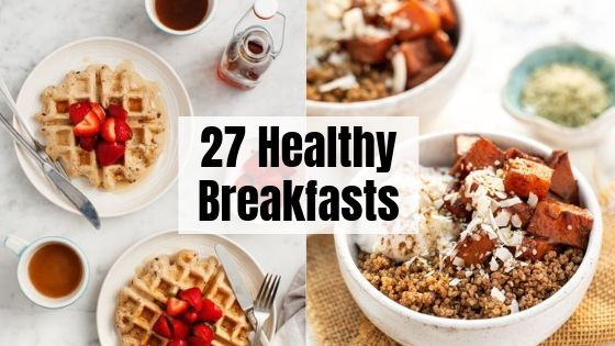 27 Healthy Breakfasts