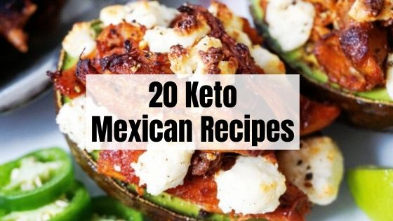 20 Keto Mexican Recipes